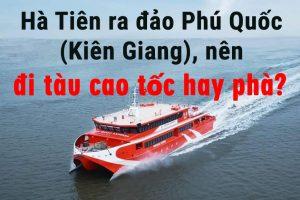Hà Tiên ra đảo Phú Quốc (Kiên Giang), nên đi tàu cao tốc hay phà?
