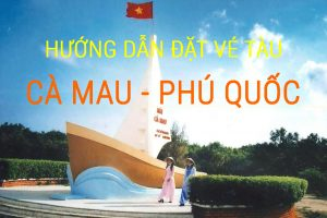 Đặt vé tàu Cà Mau-Phú Quốc (VIDEO hướng dẫn chi tiết)
