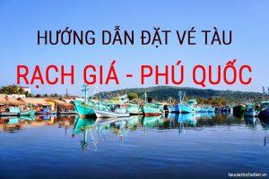 Đặt vé tàu Rạch Giá đi Phú Quốc (VIDEO hướng dẫn chi tiết)