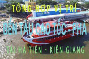 Tổng hợp vị trí các bến tàu cao tốc, phà tại Hà Tiên – Kiên Giang !