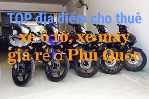 TOP các điểm cho thuê xe ô tô, xe máy giá rẻ tại Phú Quốc (Kiên Giang)